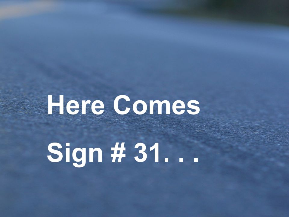 Here Comes Sign # 31. . .