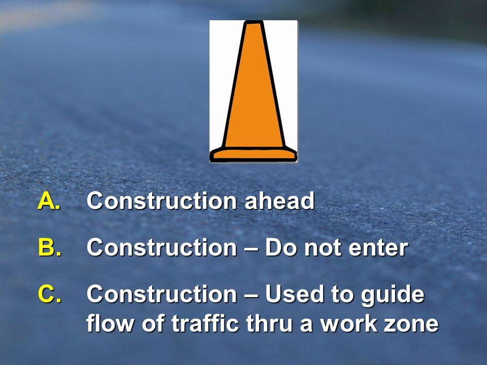 B. Construction – Do not enter