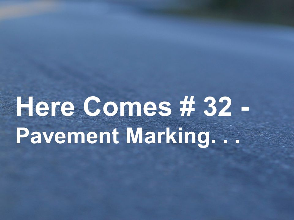 Here Comes # 32 - Pavement Marking. . .
