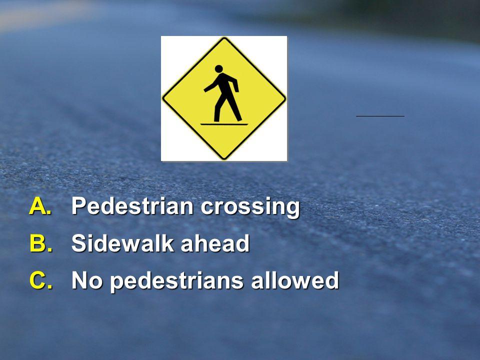 C. No pedestrians allowed