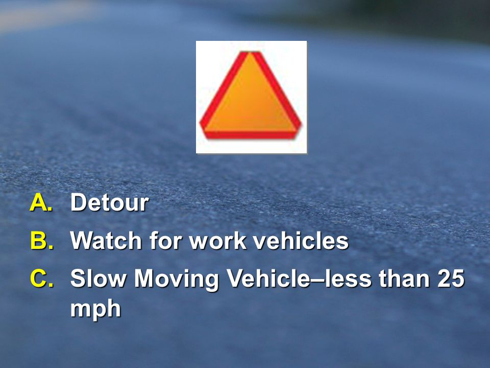 B. Watch for work vehicles C. Slow Moving Vehicle–less than 25 mph