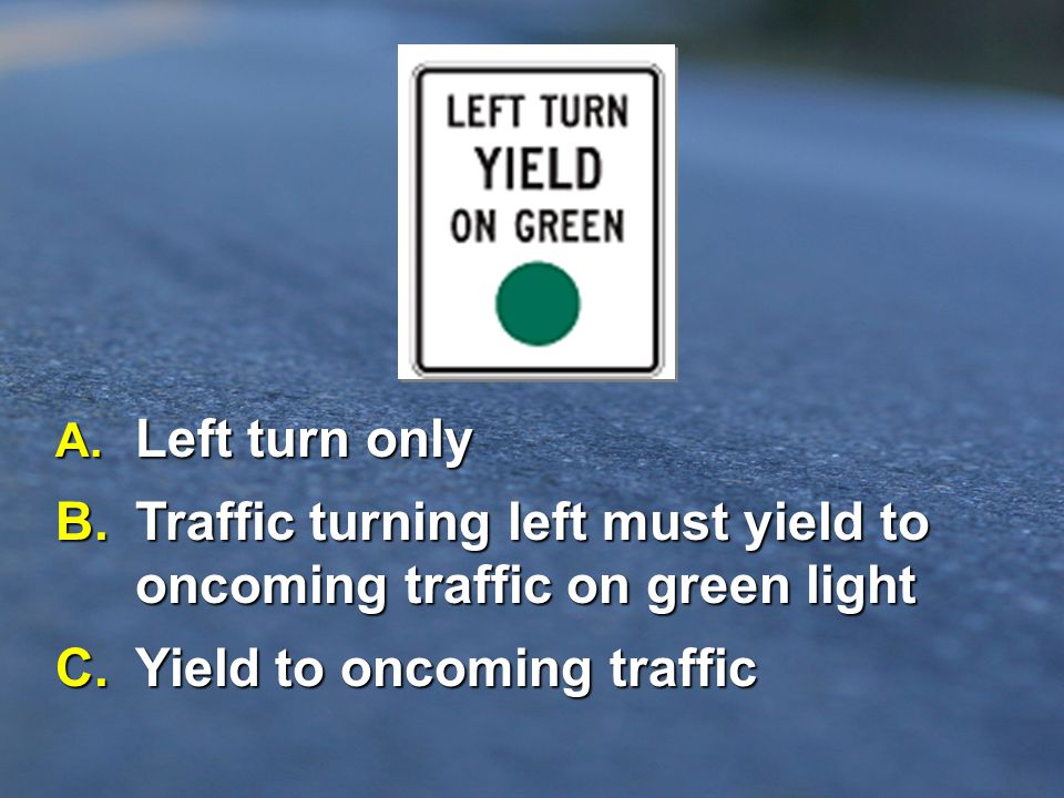 B. Traffic turning left must yield to oncoming traffic on green light