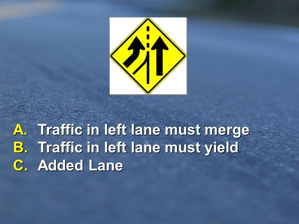 A. Traffic in left lane must merge B. Traffic in left lane must yield