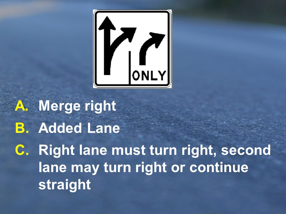 A. Merge right B. Added Lane