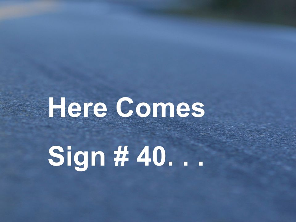 Here Comes Sign # 40. . .