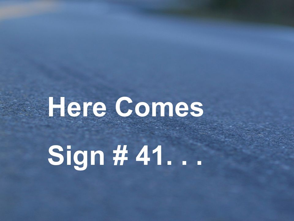 Here Comes Sign # 41. . .