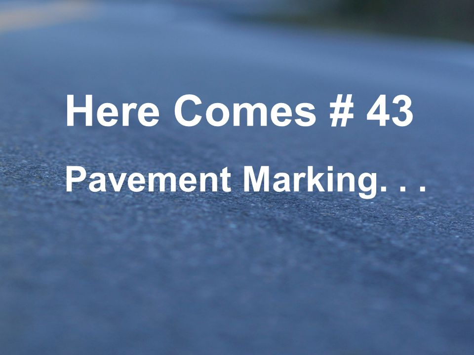 Here Comes # 43 Pavement Marking. . .