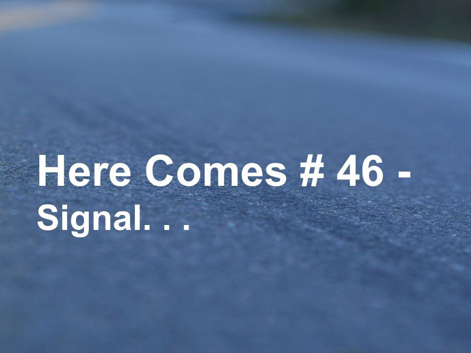 Here Comes # 46 - Signal. . .