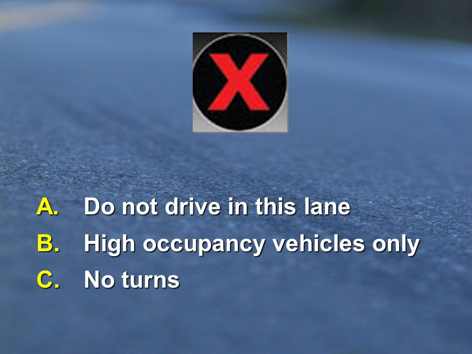 A. Do not drive in this lane B. High occupancy vehicles only