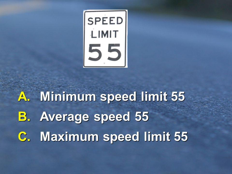 A. Minimum speed limit 55 B. Average speed 55