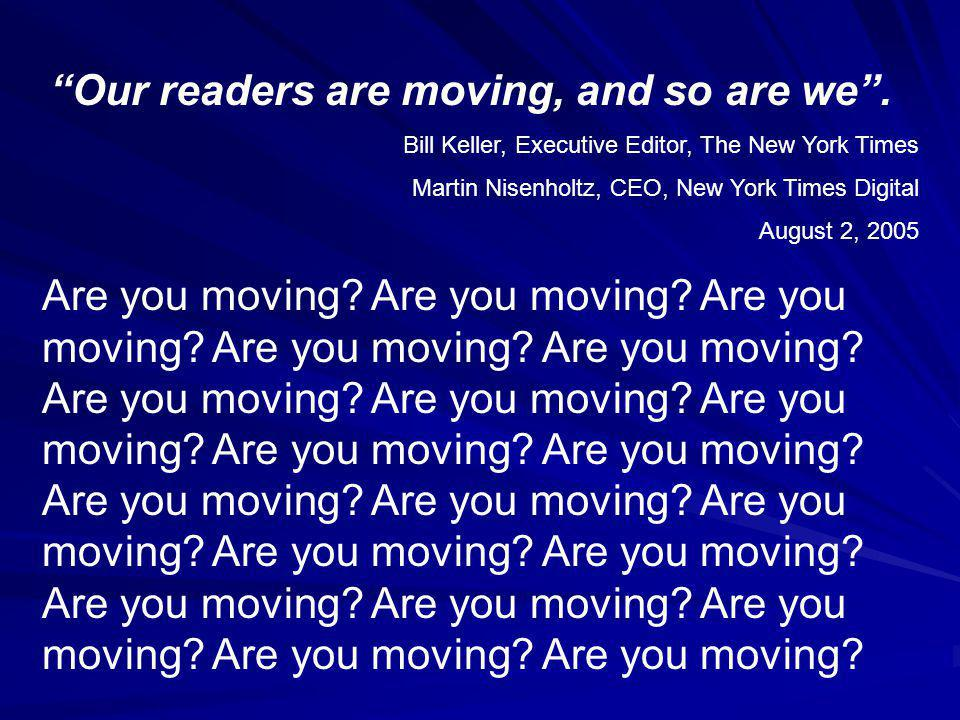 Our readers are moving, and so are we .