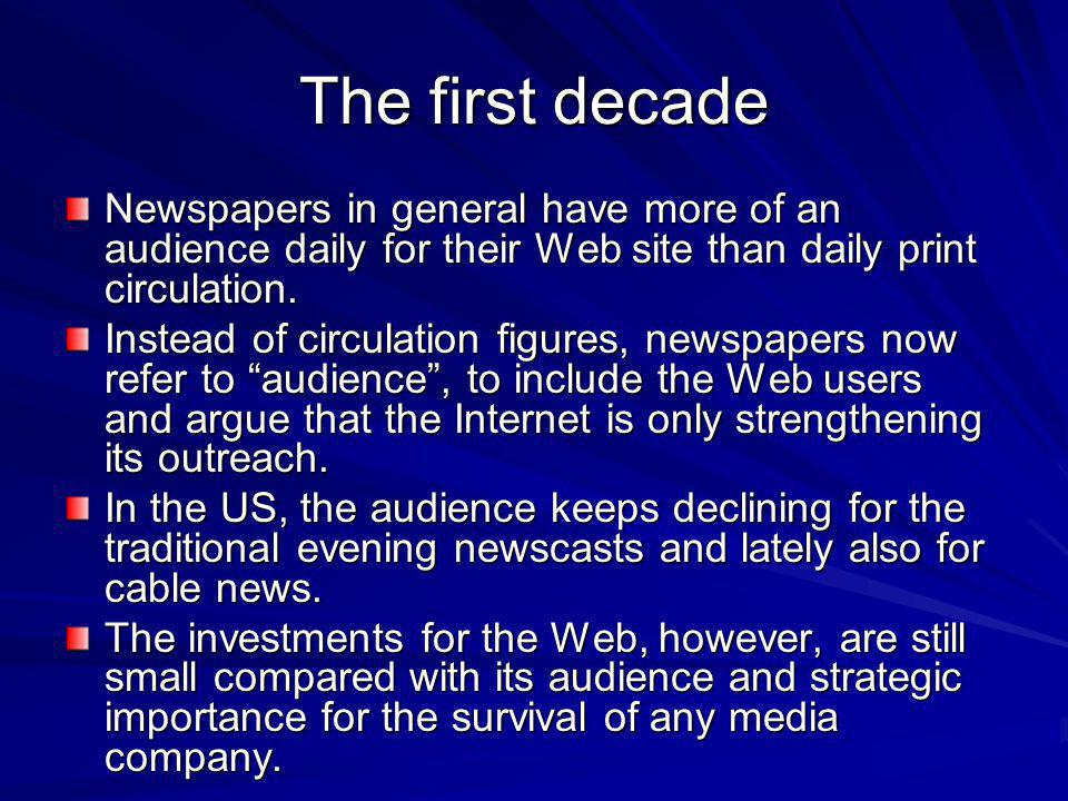 The first decade Newspapers in general have more of an audience daily for their Web site than daily print circulation.