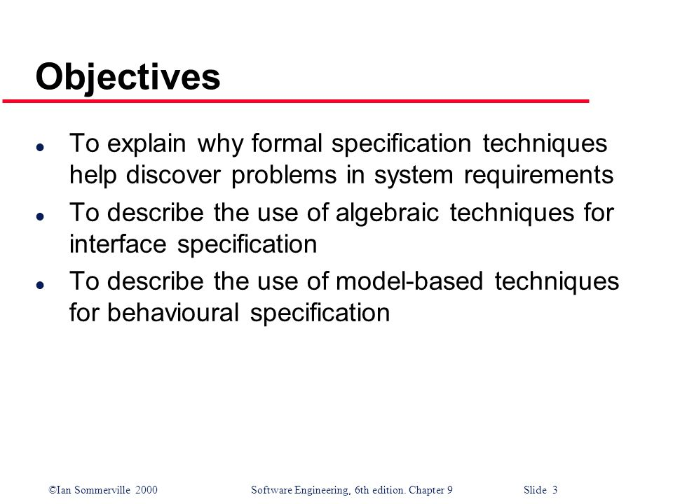 Objectives To explain why formal specification techniques help discover problems in system requirements.