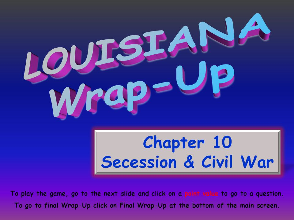 LOUISIANA Wrap-Up Chapter 10 Secession & Civil War