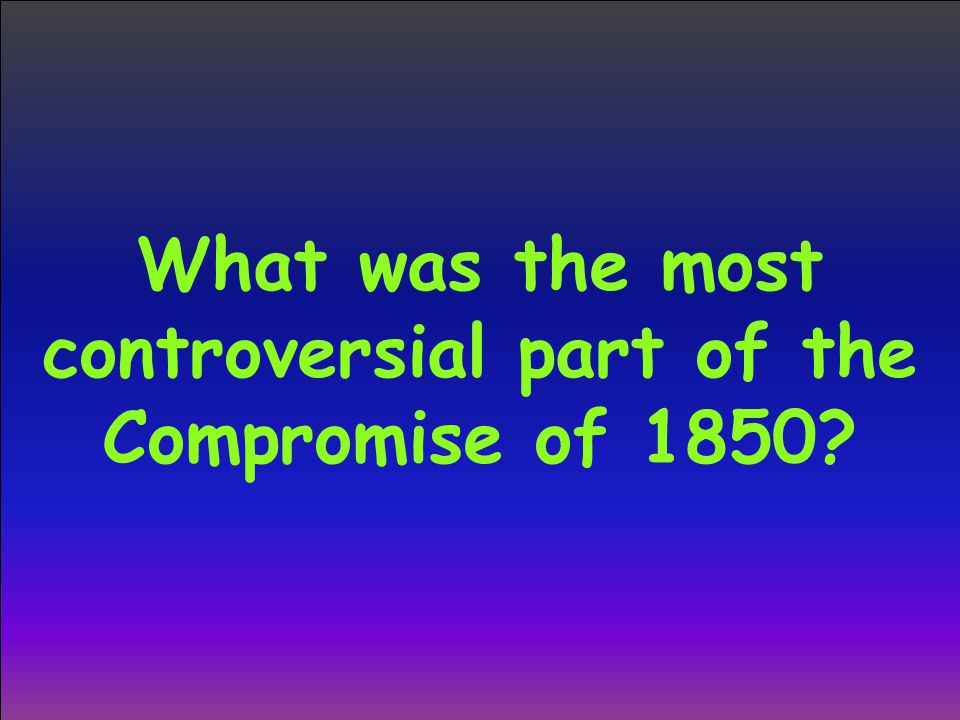 What was the most controversial part of the Compromise of 1850