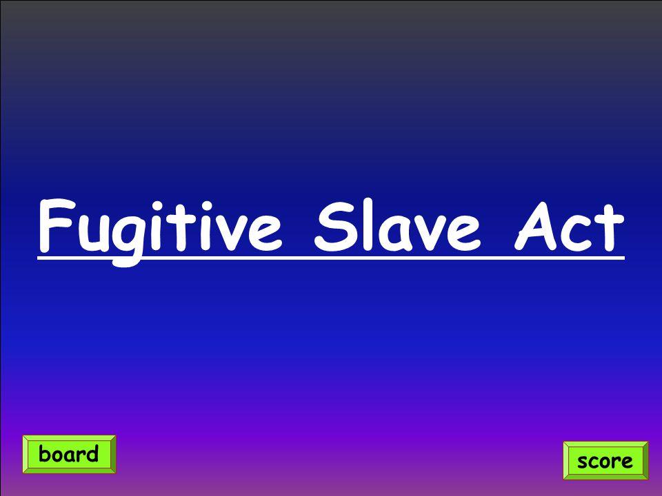 Fugitive Slave Act board score