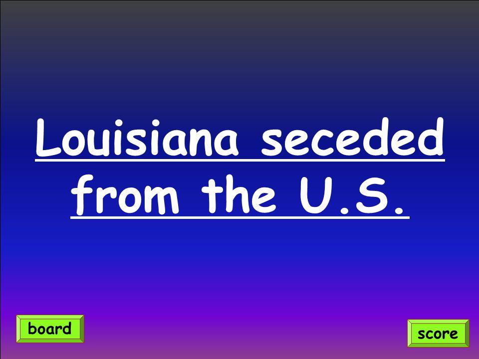Louisiana seceded from the U.S.