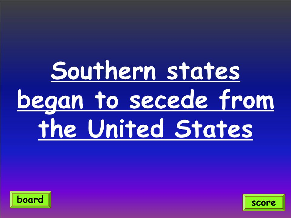 Southern states began to secede from the United States