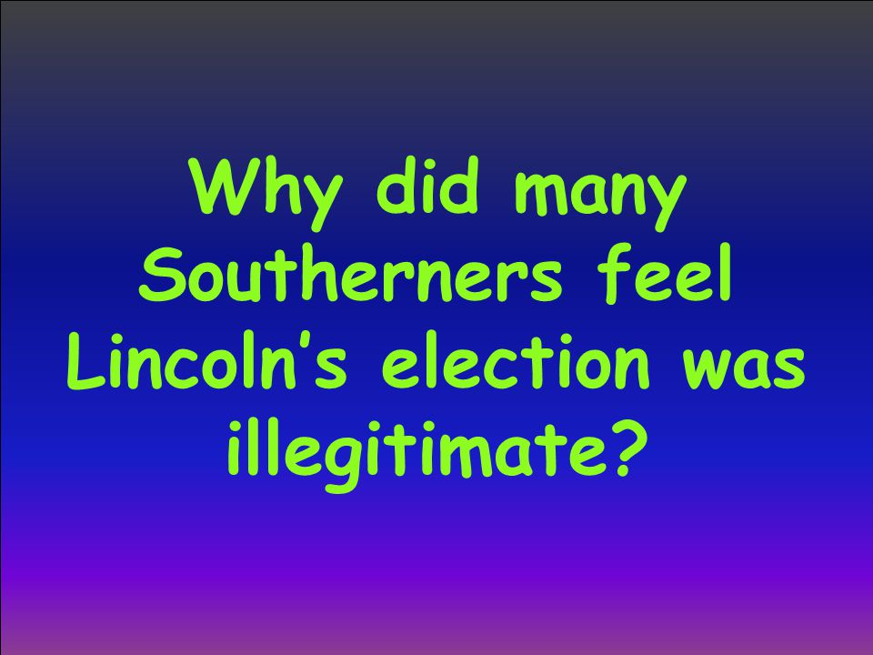 Why did many Southerners feel Lincoln's election was illegitimate