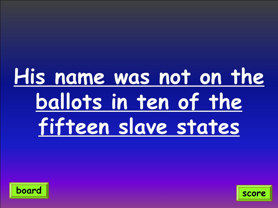 His name was not on the ballots in ten of the fifteen slave states