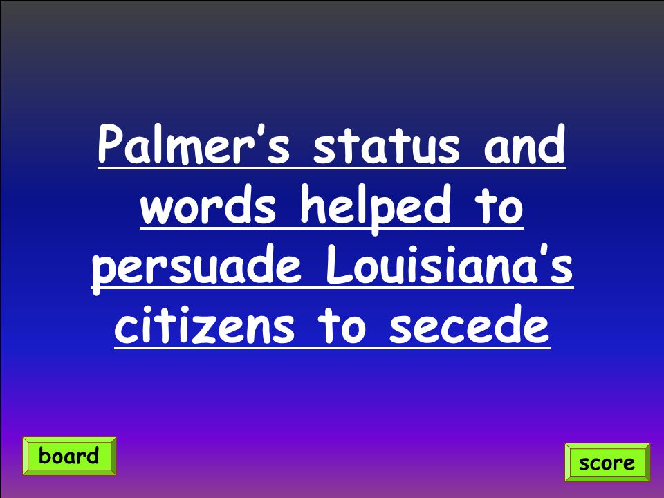 Palmer's status and words helped to persuade Louisiana's citizens to secede