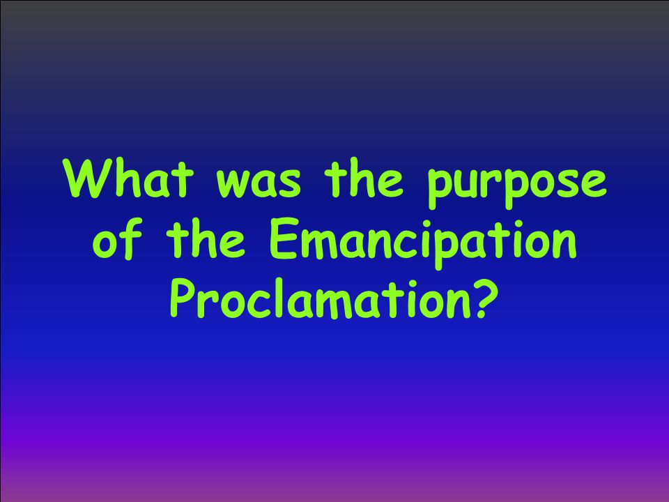 What was the purpose of the Emancipation Proclamation