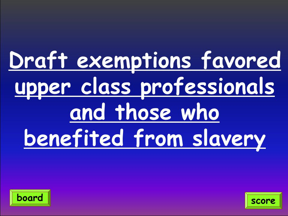 Draft exemptions favored upper class professionals and those who benefited from slavery