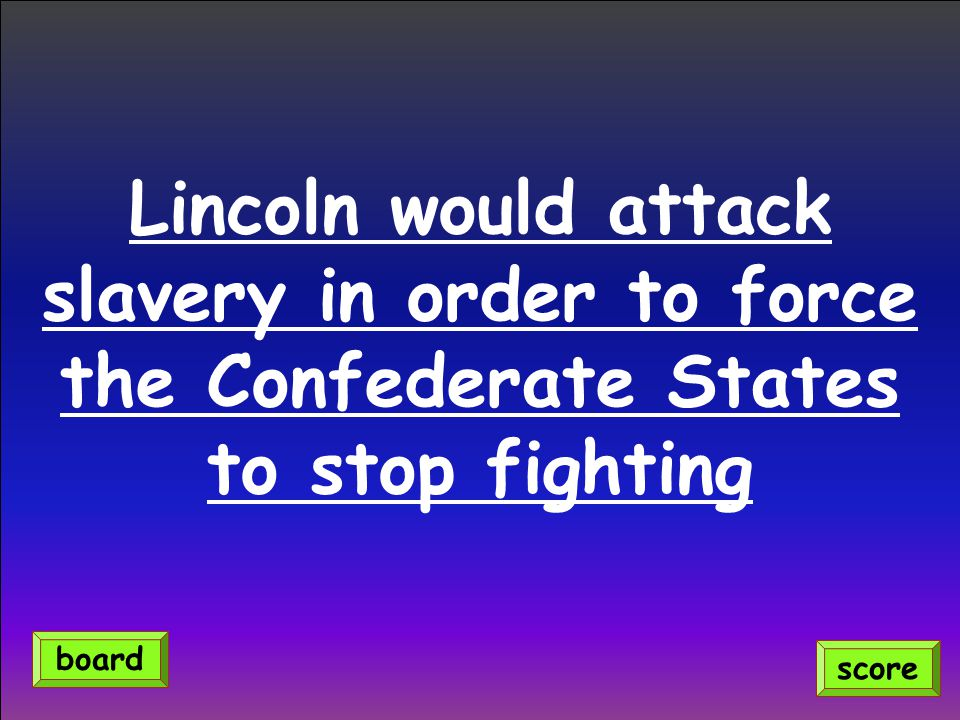 Lincoln would attack slavery in order to force the Confederate States to stop fighting