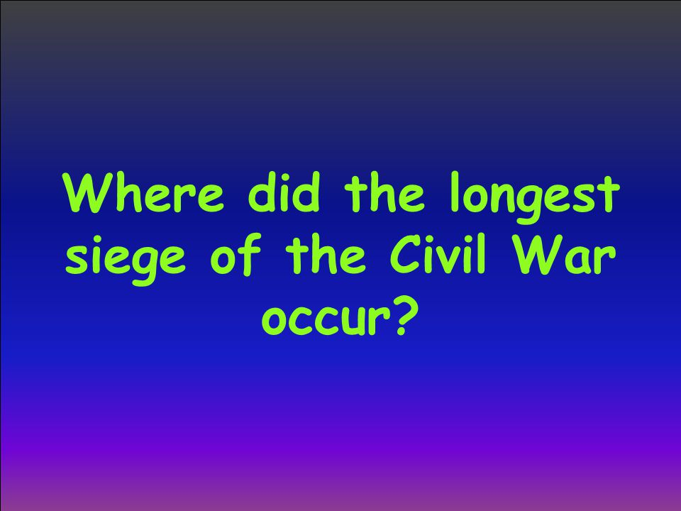 Where did the longest siege of the Civil War occur
