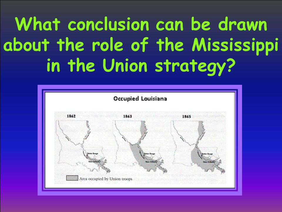 What conclusion can be drawn about the role of the Mississippi in the Union strategy