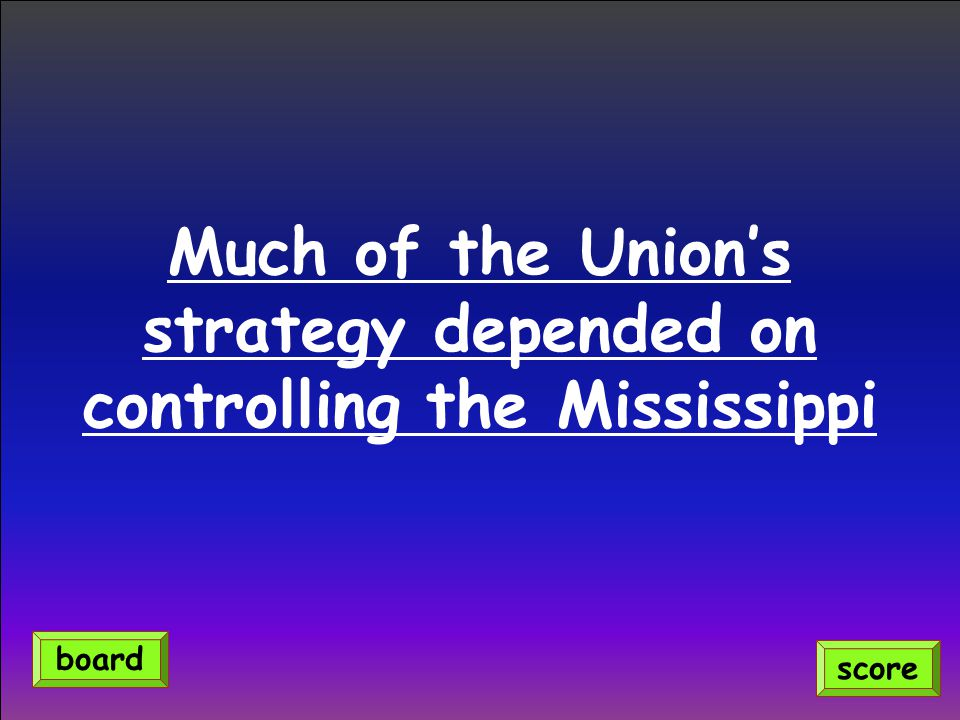Much of the Union's strategy depended on controlling the Mississippi