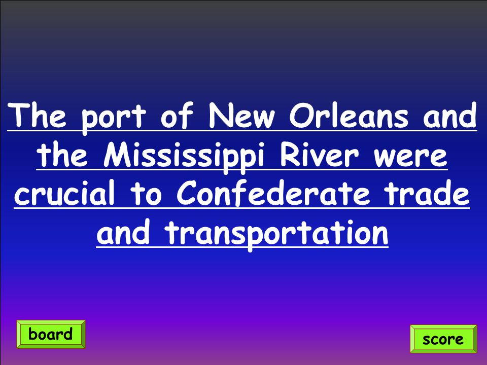 The port of New Orleans and the Mississippi River were crucial to Confederate trade and transportation