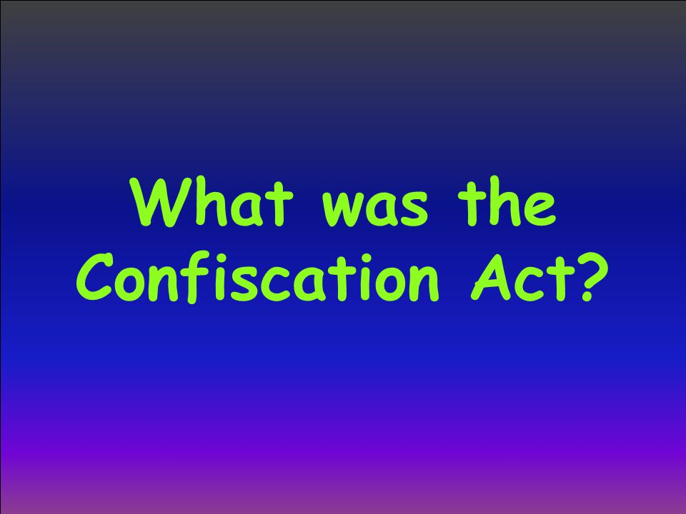 What was the Confiscation Act