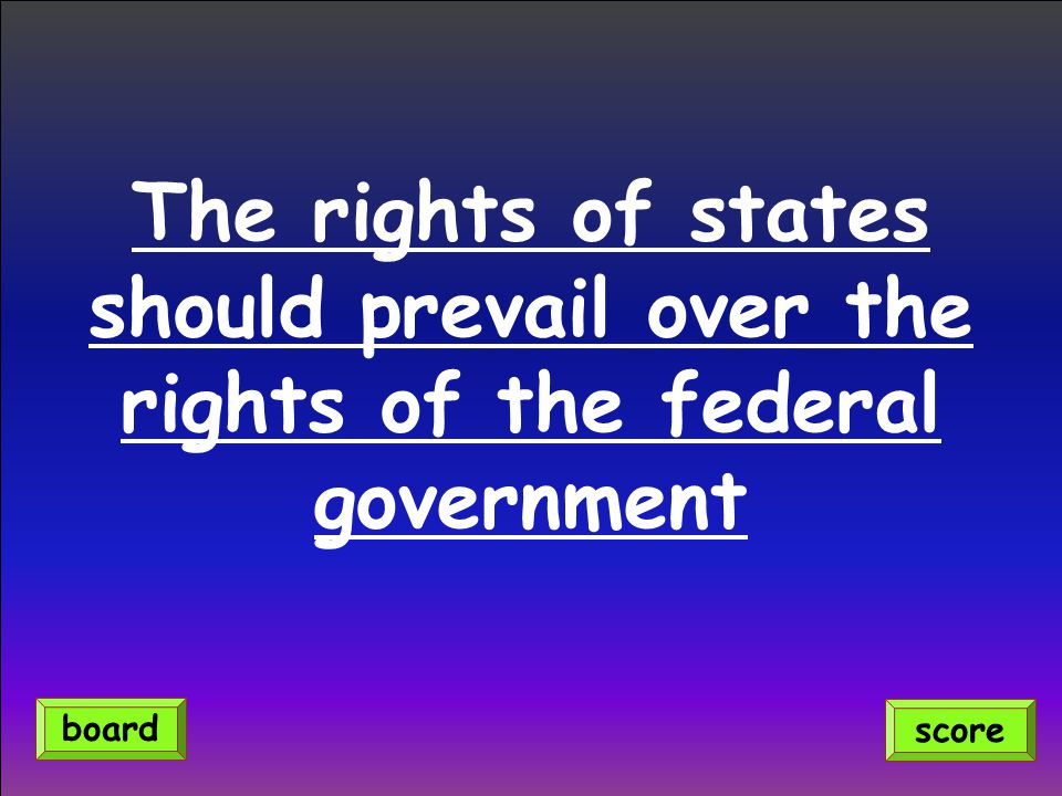 The rights of states should prevail over the rights of the federal government