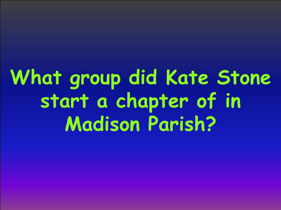 What group did Kate Stone start a chapter of in Madison Parish