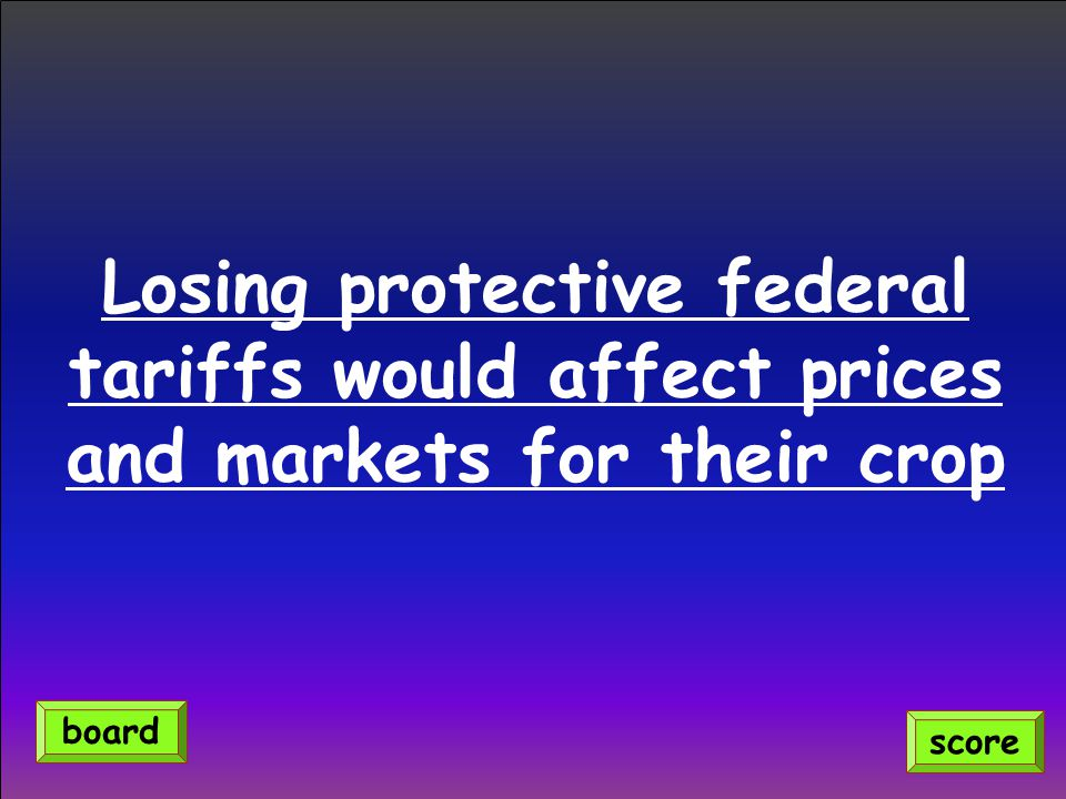 Losing protective federal tariffs would affect prices and markets for their crop
