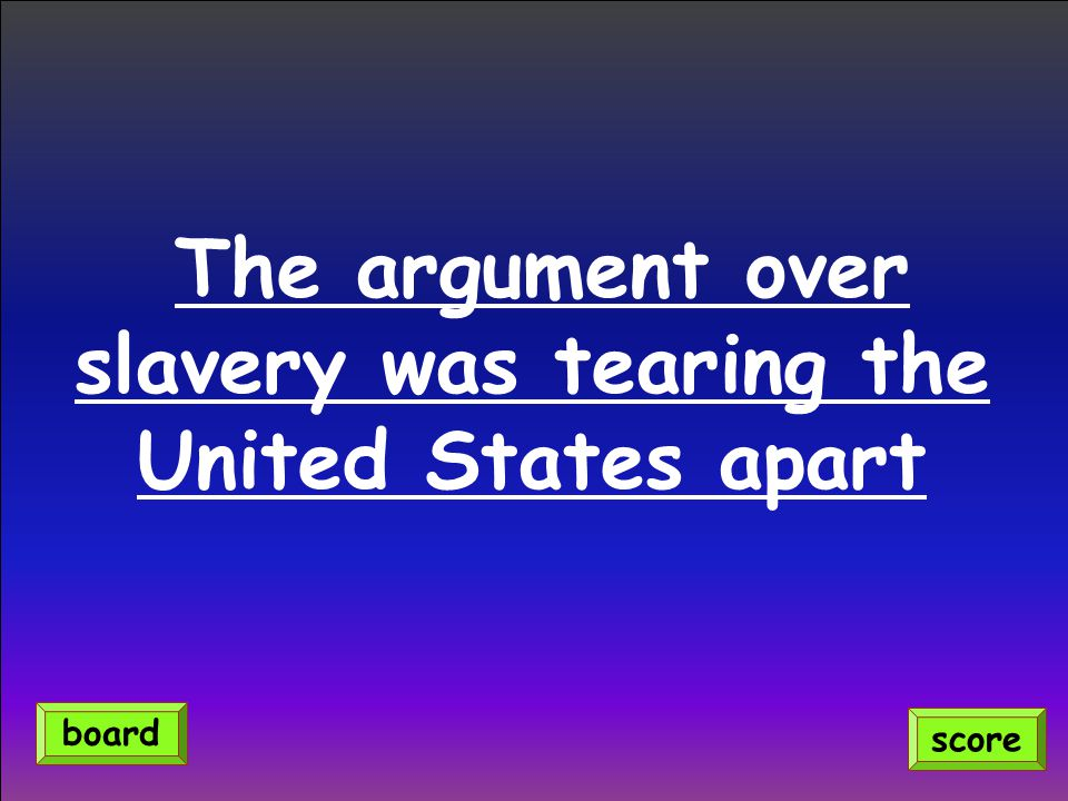 The argument over slavery was tearing the United States apart