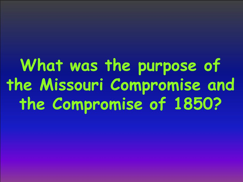 What was the purpose of the Missouri Compromise and the Compromise of 1850