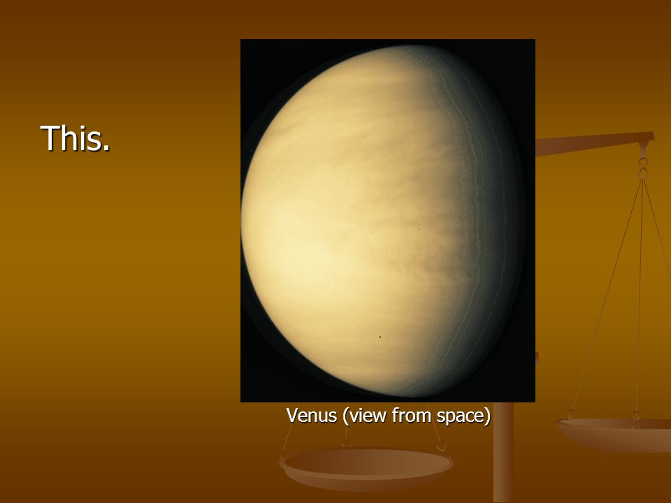This. Venus (view from space)