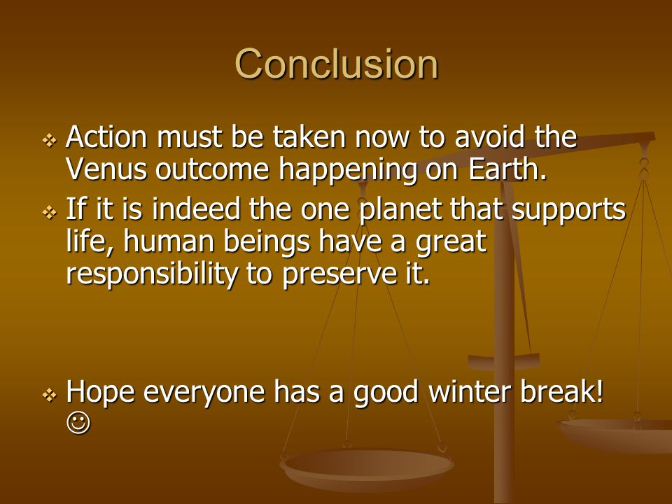 Conclusion Action must be taken now to avoid the Venus outcome happening on Earth.