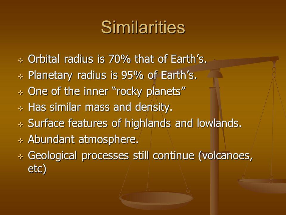 Similarities Orbital radius is 70% that of Earth's.