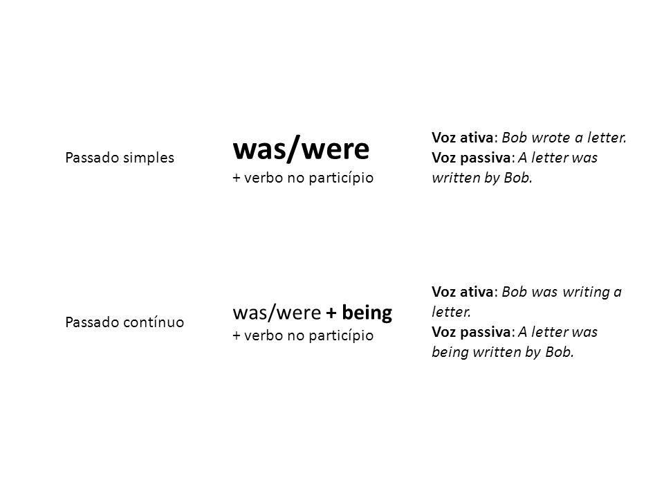 was/were was/were + being Passado simples + verbo no particípio