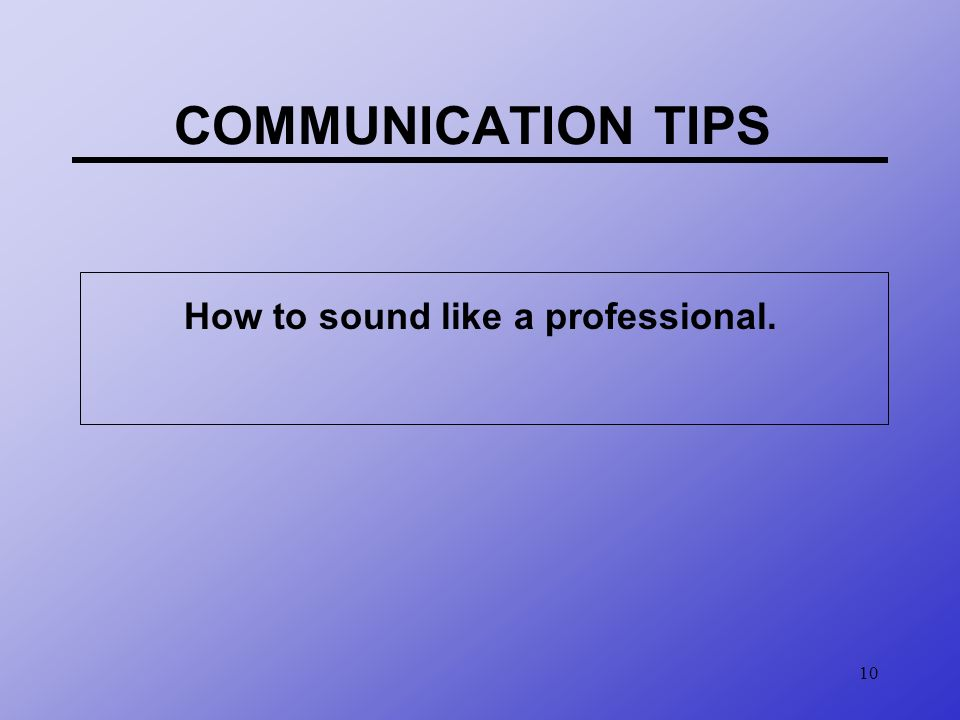 How to sound like a professional.