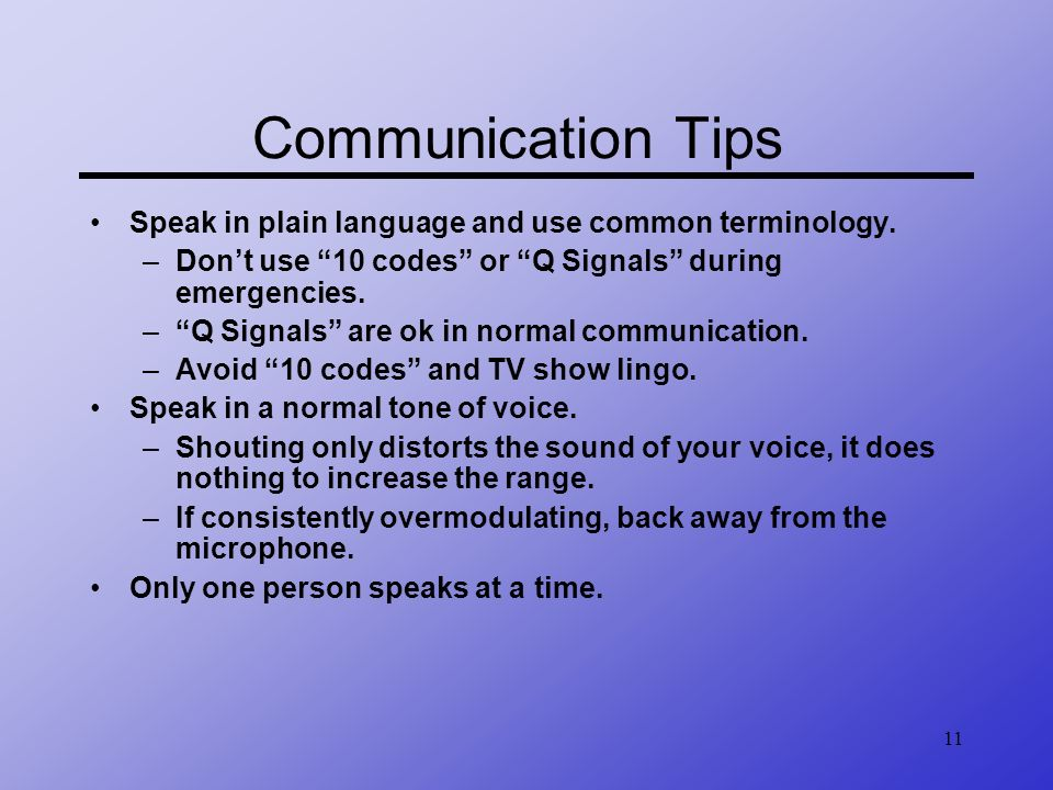 Communication Tips Speak in plain language and use common terminology.
