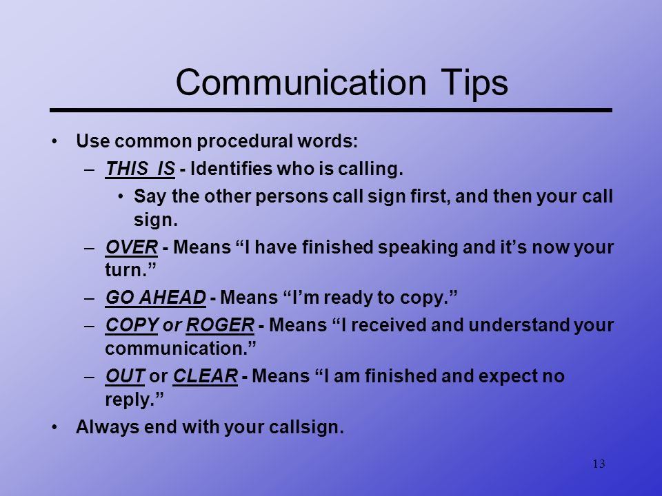 Communication Tips Use common procedural words: