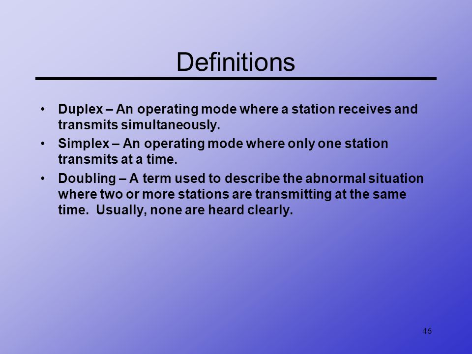 Definitions Duplex – An operating mode where a station receives and transmits simultaneously.