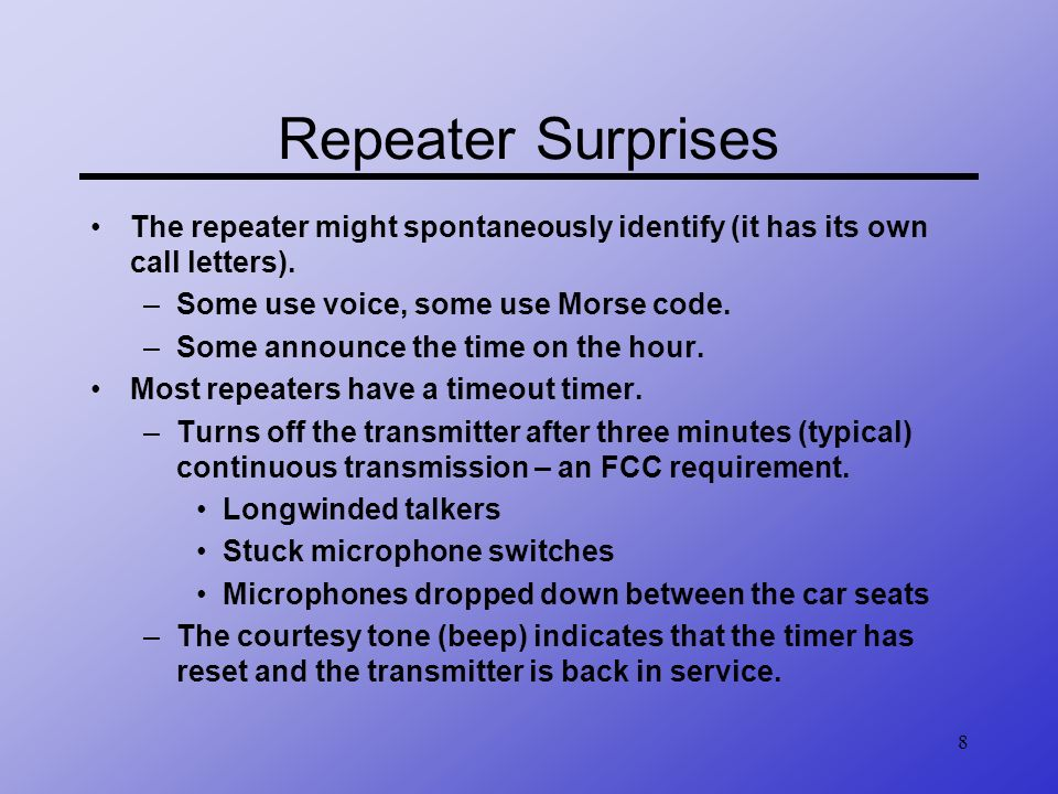 Repeater Surprises The repeater might spontaneously identify (it has its own call letters). Some use voice, some use Morse code.
