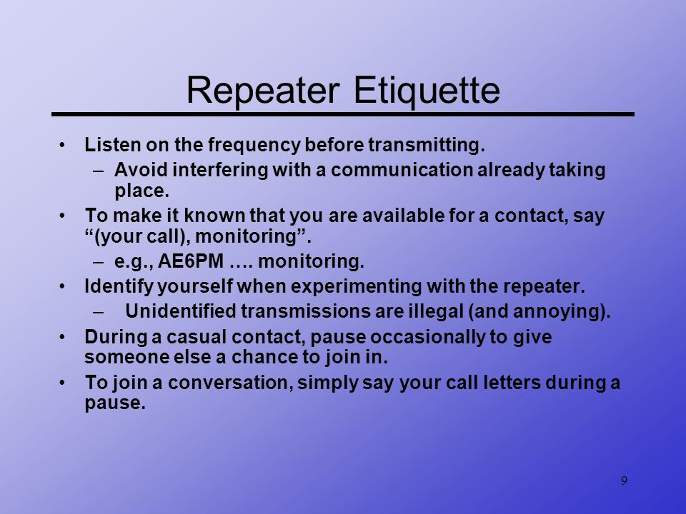 Repeater Etiquette Listen on the frequency before transmitting.