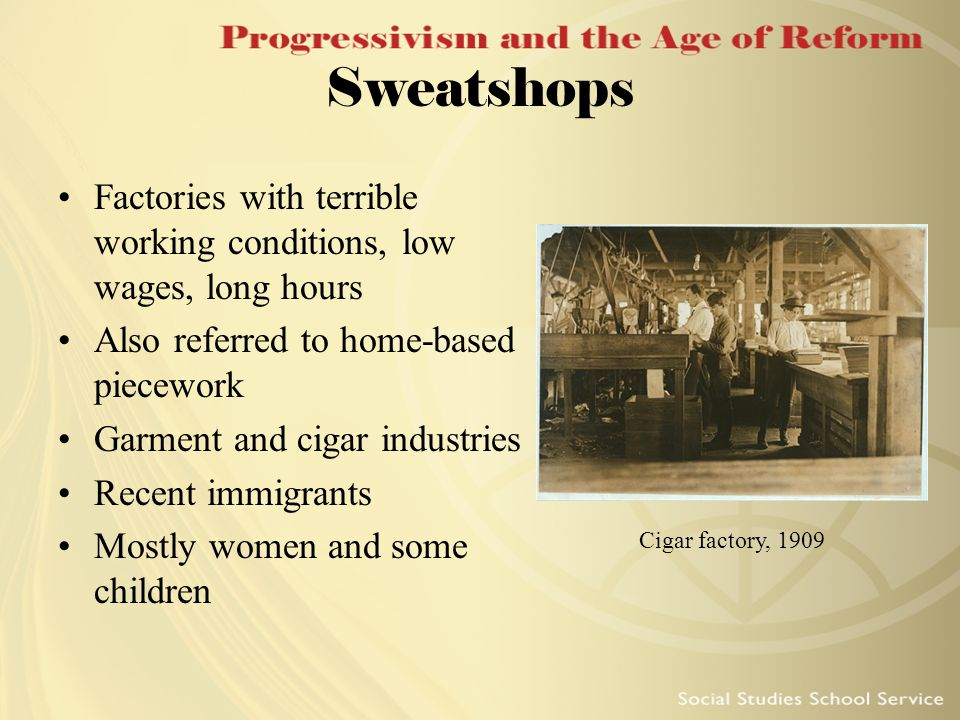 Sweatshops Factories with terrible working conditions, low wages, long hours. Also referred to home-based piecework.