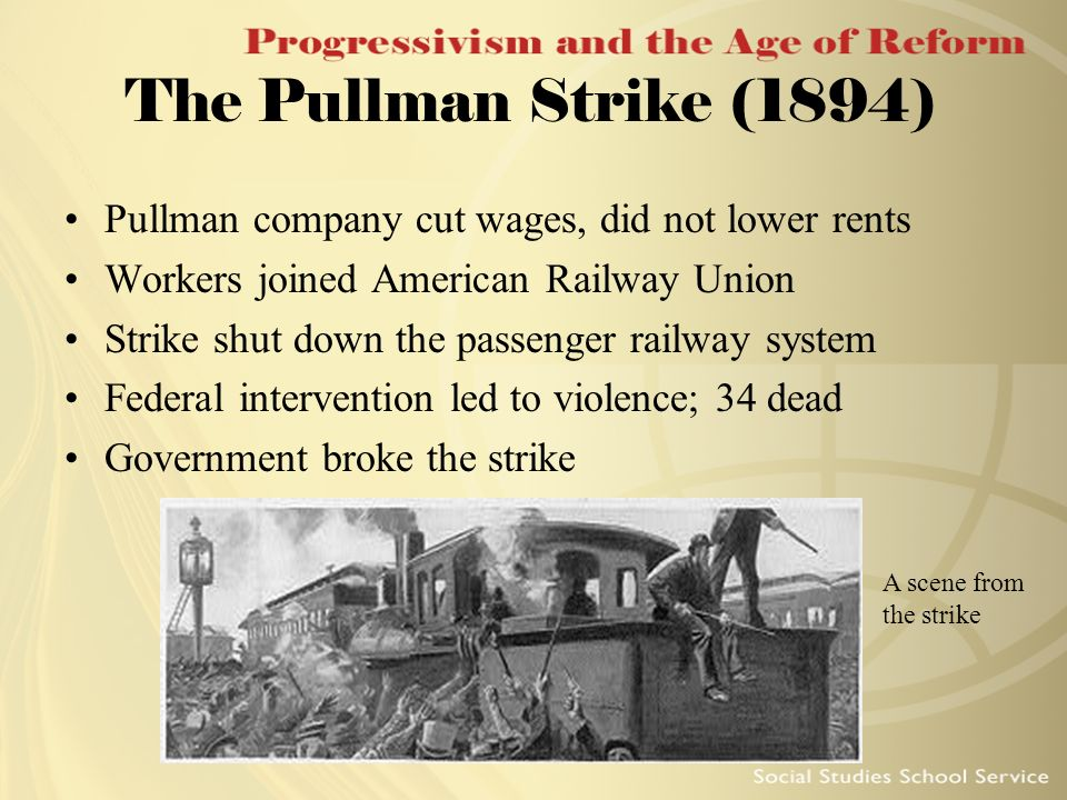 The Pullman Strike (1894) Pullman company cut wages, did not lower rents. Workers joined American Railway Union.